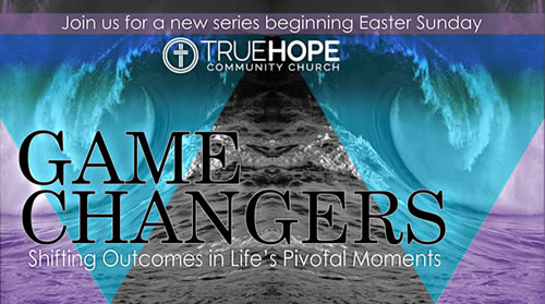 Game Changers Message Series